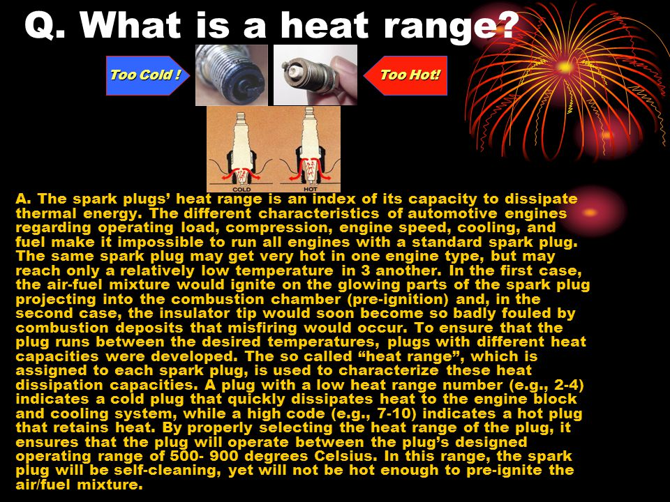 Q. What is a heat range. A.
