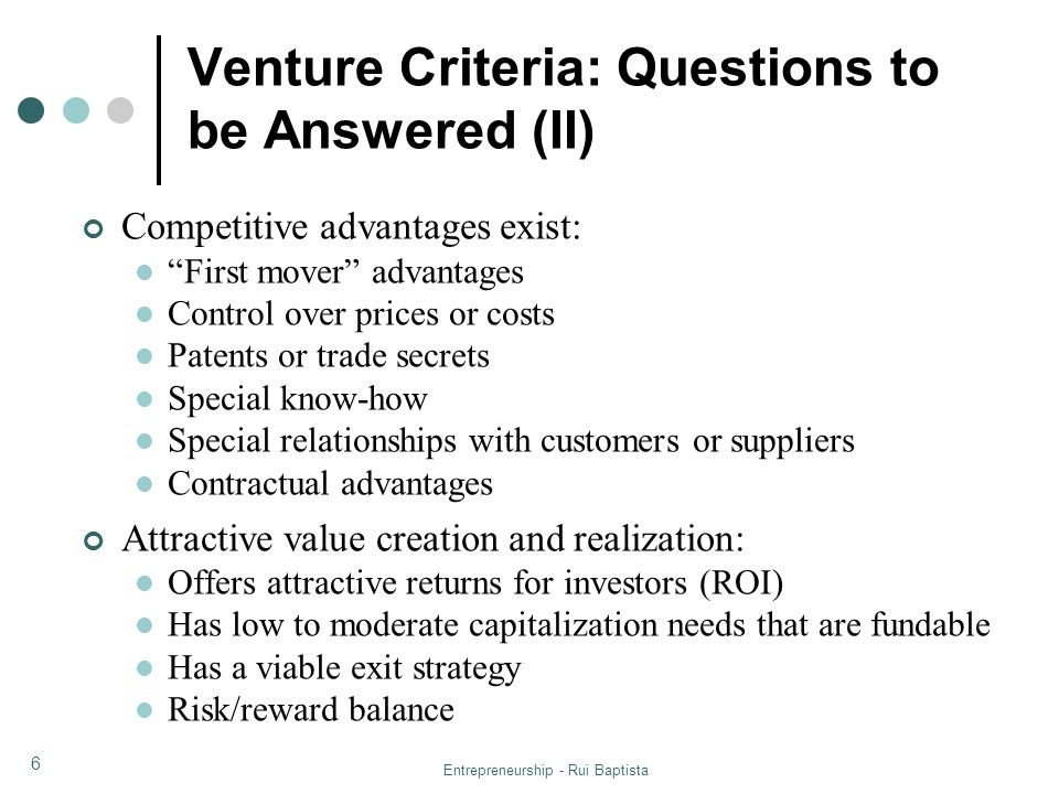 Entrepreneurship - Rui Baptista 17 Sustainability of First Mover Advantage (II) Such advantages may not hold if: Single strong competitor reduces margins for pioneering companies Existing larger competitors can easily develop competing capabilities – no protected intellectual property Competitors can withstand financial losses better than pioneer