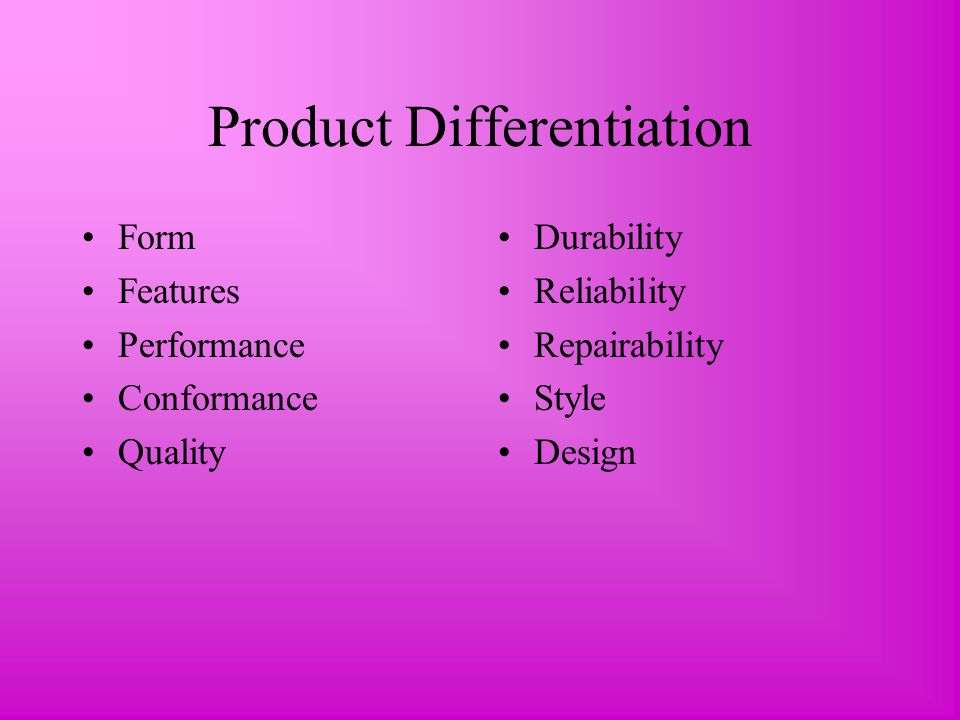 Product Differentiation Form Features Performance Conformance Quality Durability Reliability Repairability Style Design