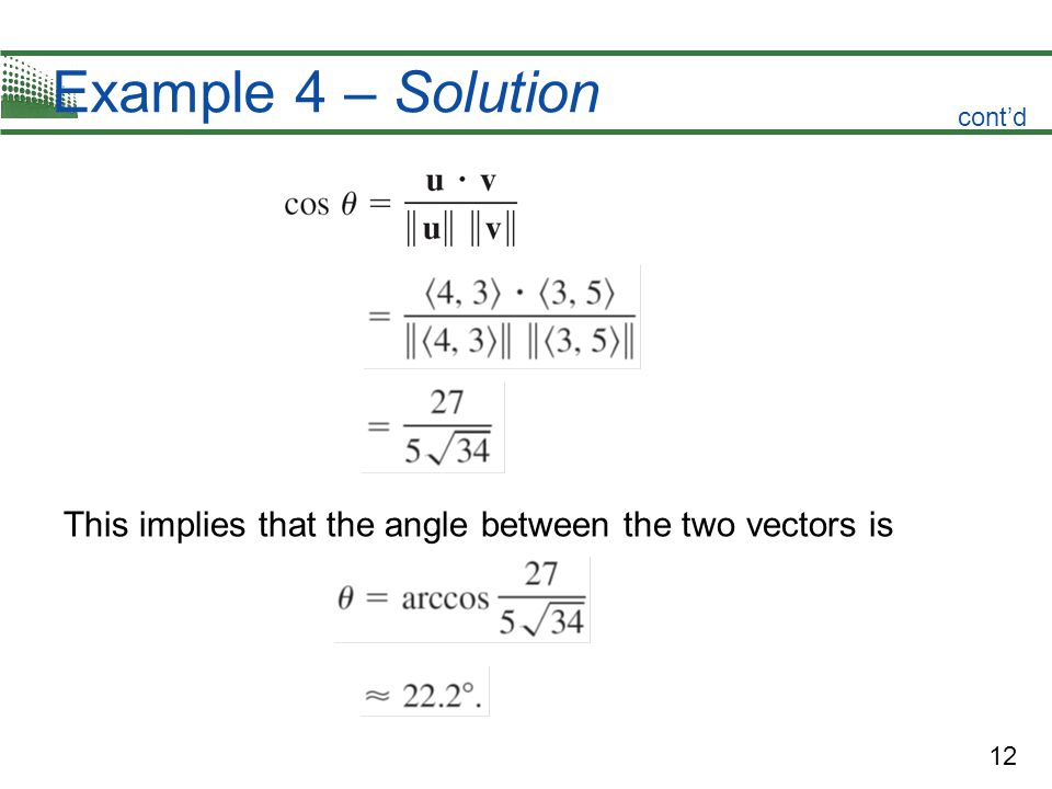 12 Example 4 – Solution This implies that the angle between the two vectors is cont'd