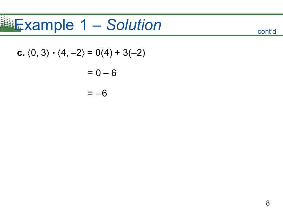 8 Example 1 – Solution c.  0, 3    4, –2  = 0(4) + 3(–2) = 0 – 6 = – 6 cont'd