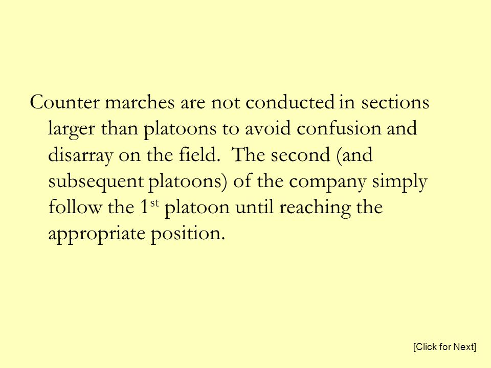 Counter marches are not conducted in sections larger than platoons to avoid confusion and disarray on the field. The second (and subsequent platoons)
