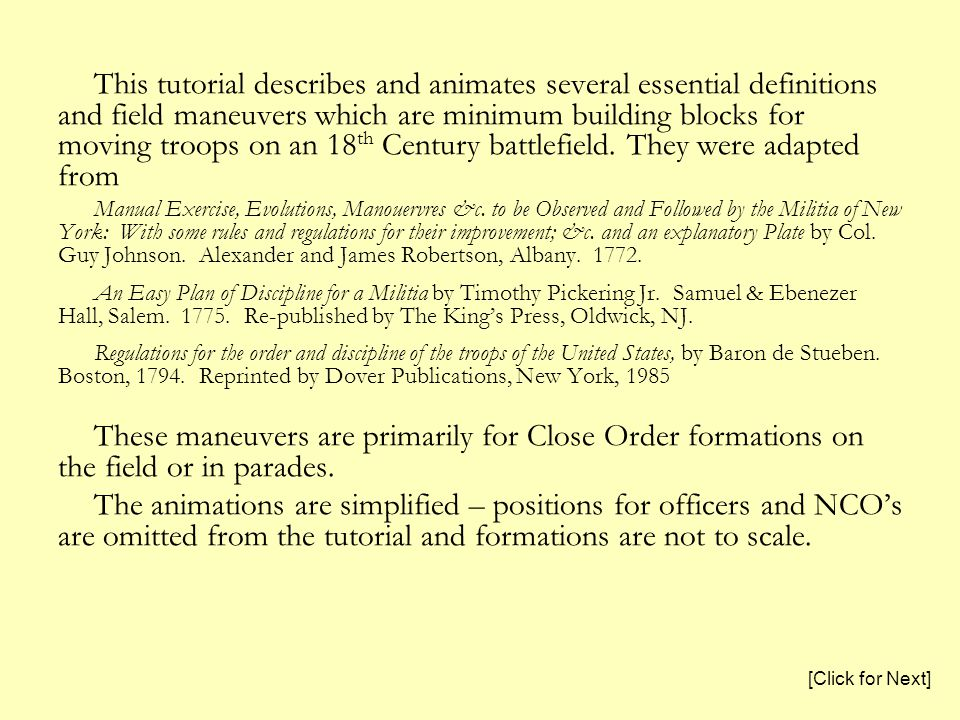 This tutorial describes and animates several essential definitions and field maneuvers which are minimum building blocks for moving troops on an 18 th Century battlefield.