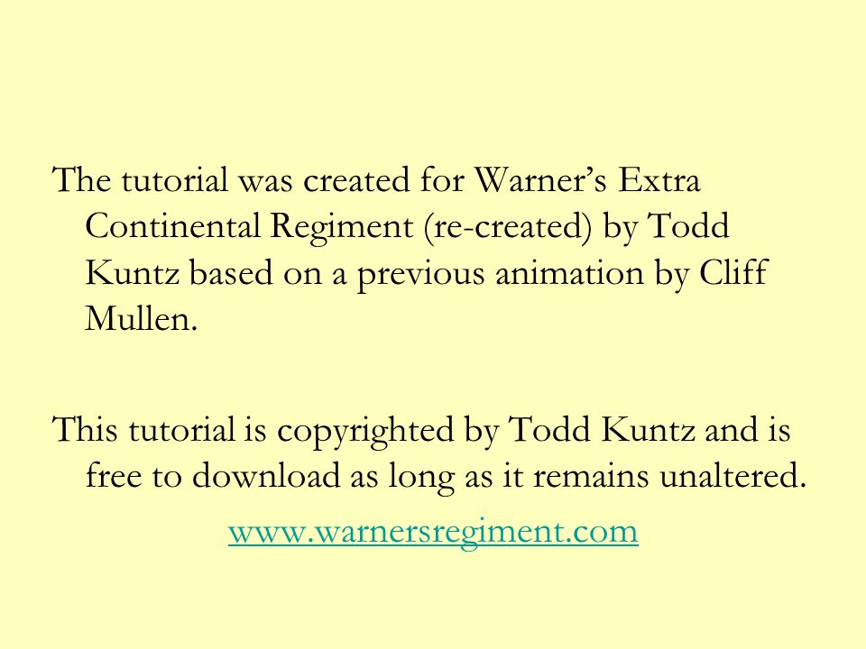The tutorial was created for Warner's Extra Continental Regiment (re-created) by Todd Kuntz based on a previous animation by Cliff Mullen.