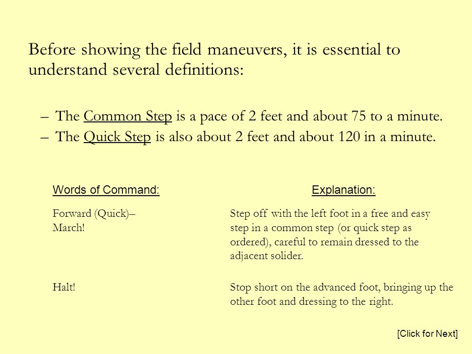 Before showing the field maneuvers, it is essential to understand several definitions: –The Common Step is a pace of 2 feet and about 75 to a minute.