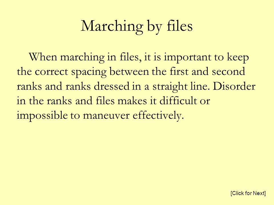 Marching by files When marching in files, it is important to keep the correct spacing between the first and second ranks and ranks dressed in a straight line.