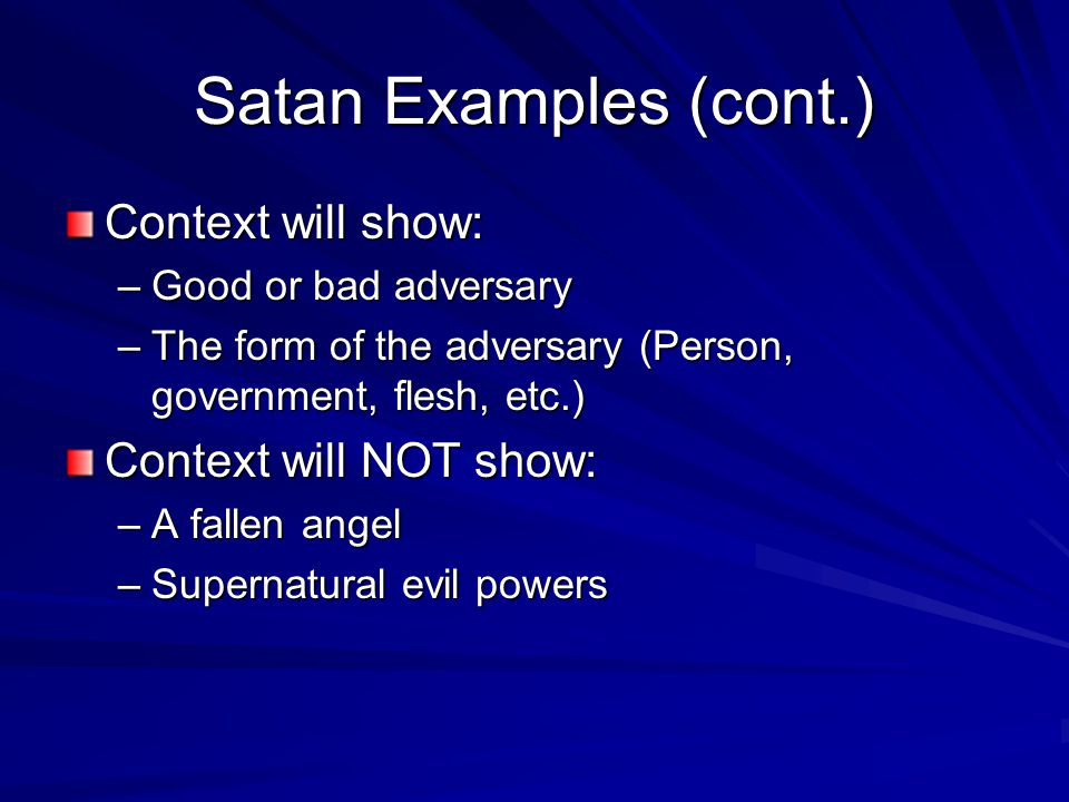 Satan Examples (cont.) Context will show: –Good or bad adversary –The form of the adversary (Person, government, flesh, etc.) Context will NOT show: –