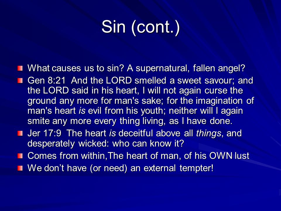 Sin (cont.) What causes us to sin. A supernatural, fallen angel.