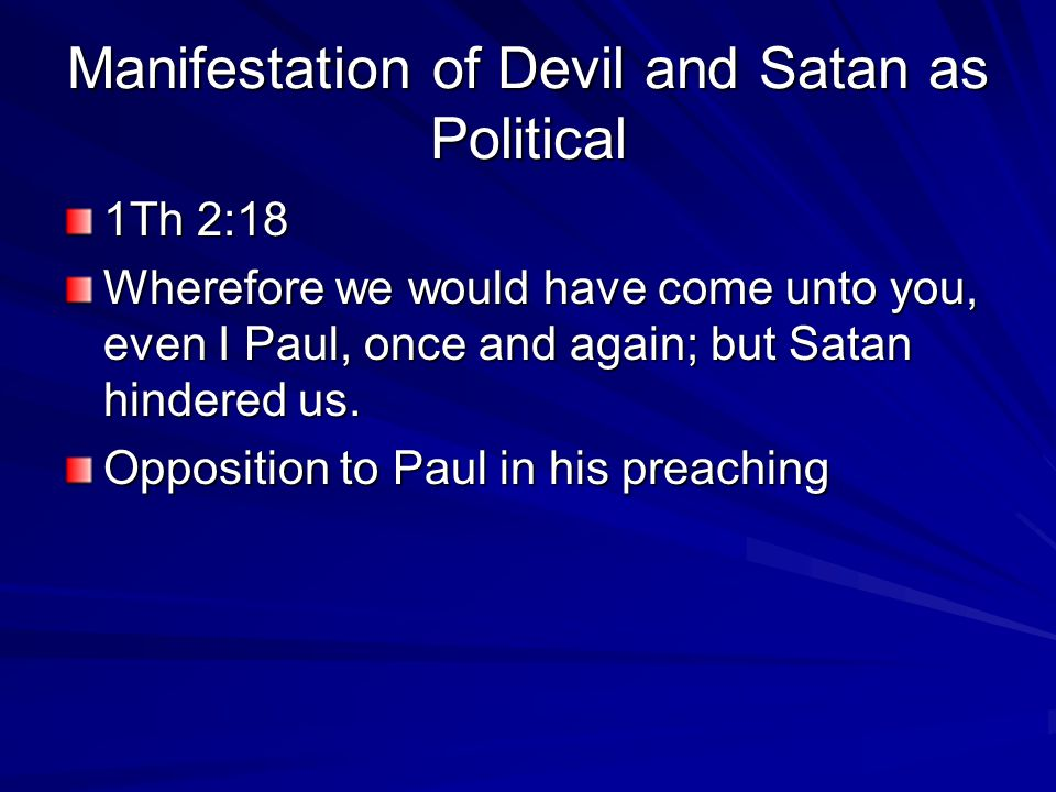 Manifestation of Devil and Satan as Political 1Th 2:18 Wherefore we would have come unto you, even I Paul, once and again; but Satan hindered us.