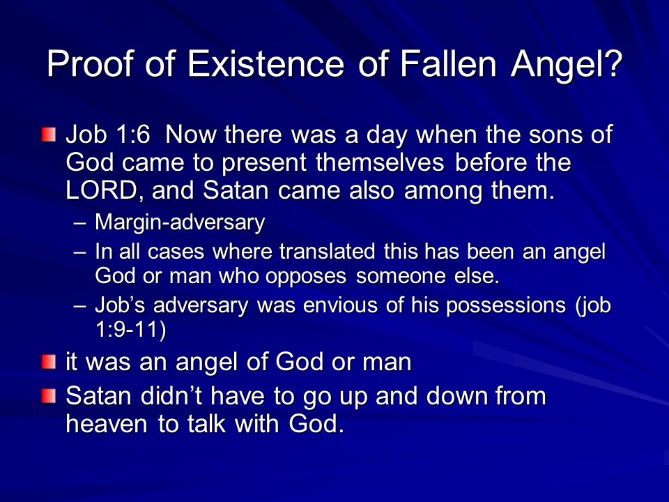 Proof of Existence of Fallen Angel? Job 1:6 Now there was a day when the sons of God came to present themselves before the LORD, and Satan came also a
