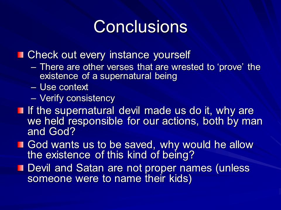 Conclusions Check out every instance yourself –There are other verses that are wrested to 'prove' the existence of a supernatural being –Use context –