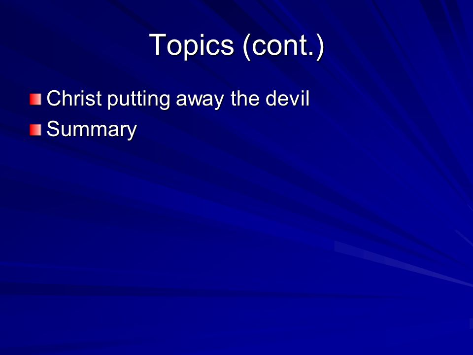 Topics (cont.) Christ putting away the devil Summary