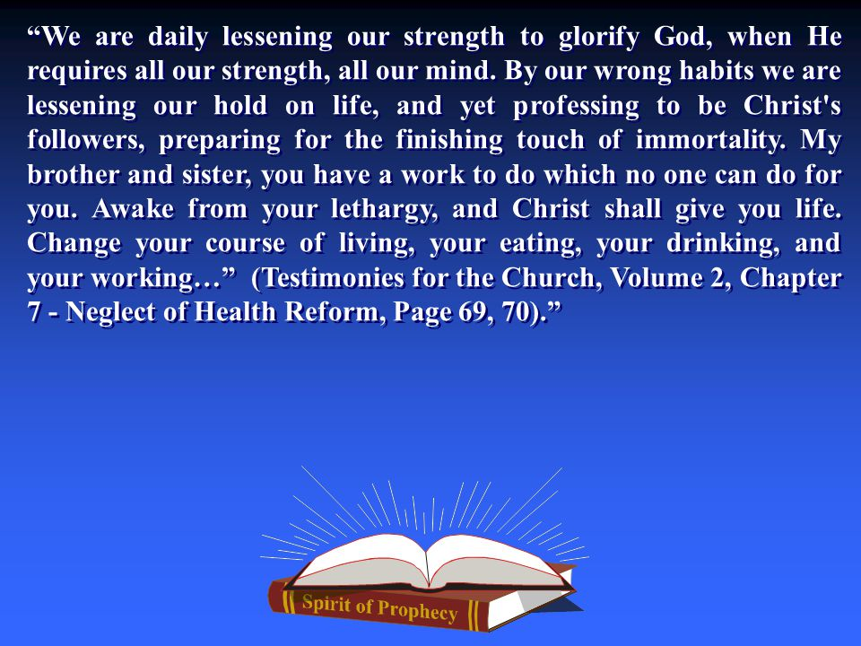 We are daily lessening our strength to glorify God, when He requires all our strength, all our mind.