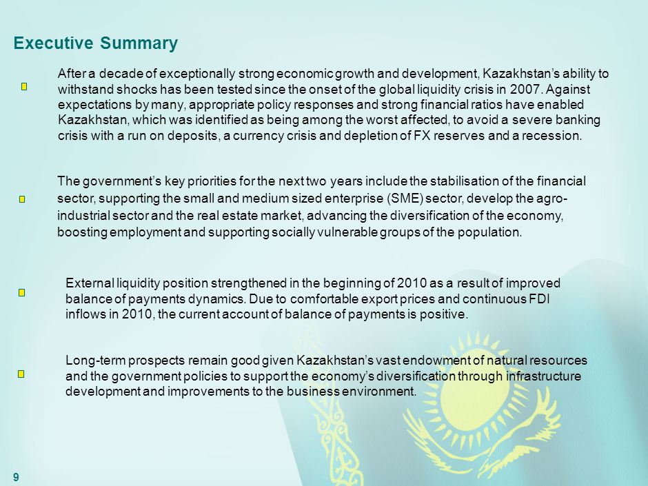 9 Executive Summary After a decade of exceptionally strong economic growth and development, Kazakhstan's ability to withstand shocks has been tested s