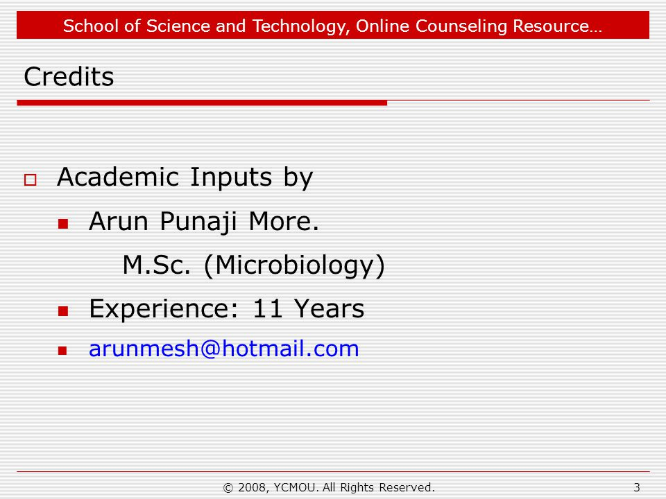 School of Science and Technology, Online Counseling Resource… © 2008, YCMOU. All Rights Reserved.3 Credits  Academic Inputs by Arun Punaji More. M.Sc
