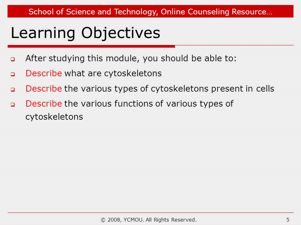 School of Science and Technology, Online Counseling Resource… © 2008, YCMOU. All Rights Reserved.5 Learning Objectives  After studying this module, y