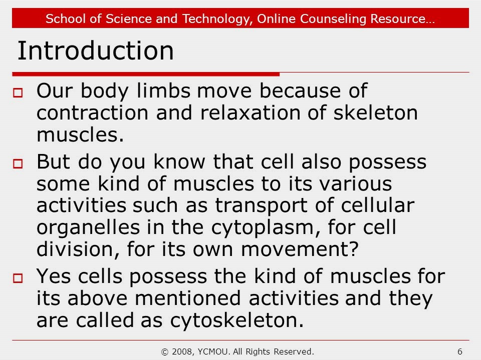 School of Science and Technology, Online Counseling Resource… © 2008, YCMOU. All Rights Reserved.6 Introduction  Our body limbs move because of contr