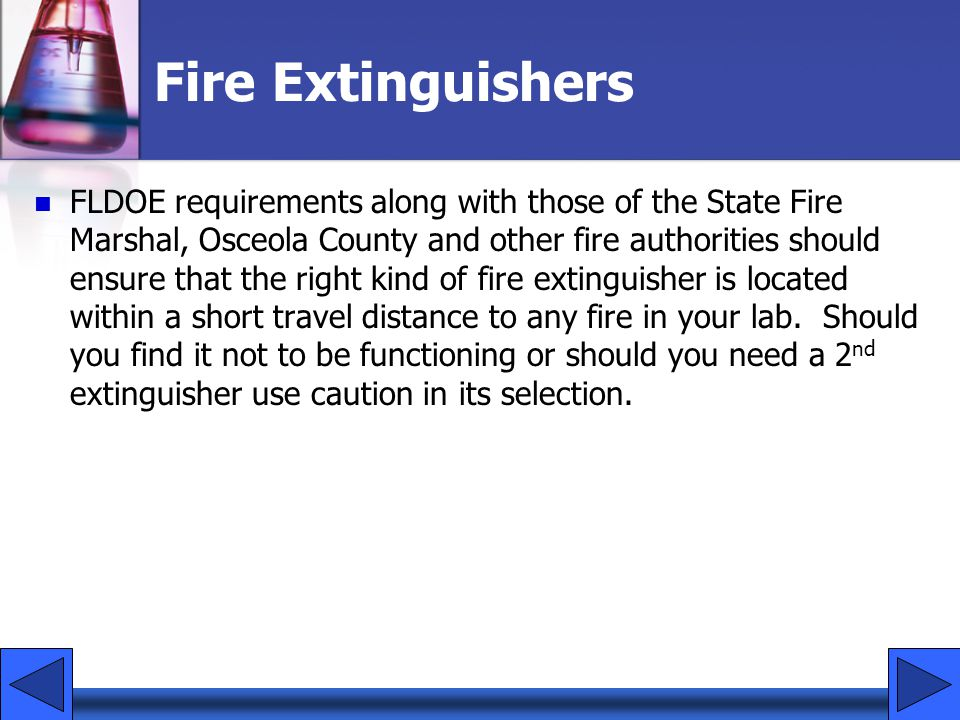 Fire Extinguishers FLDOE requirements along with those of the State Fire Marshal, Osceola County and other fire authorities should ensure that the rig