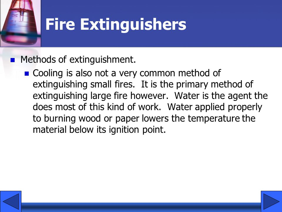 Fire Extinguishers Methods of extinguishment. Cooling is also not a very common method of extinguishing small fires. It is the primary method of extin