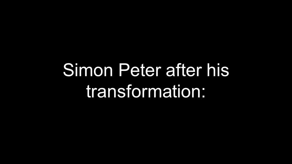 Simon Peter after his transformation: