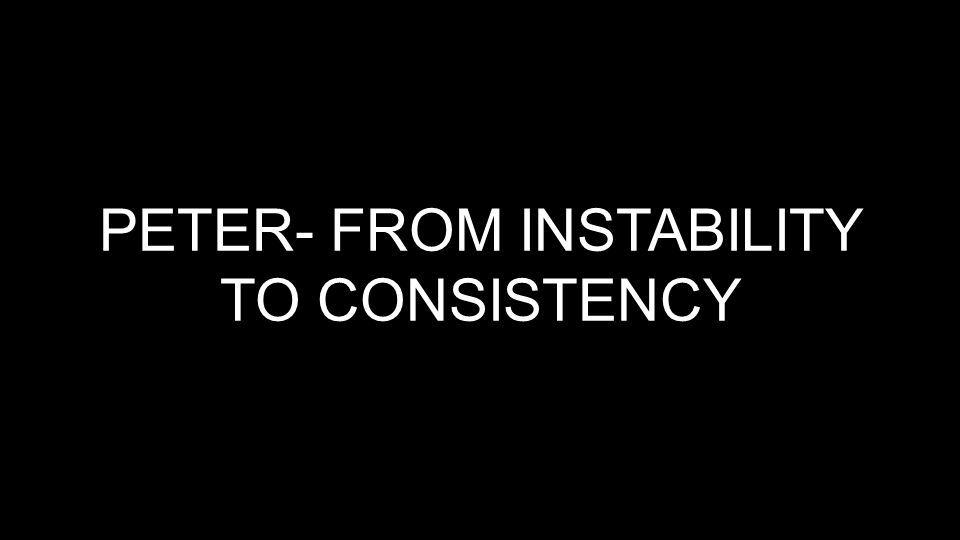 PETER- FROM INSTABILITY TO CONSISTENCY