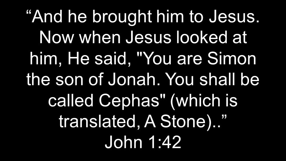And he brought him to Jesus.