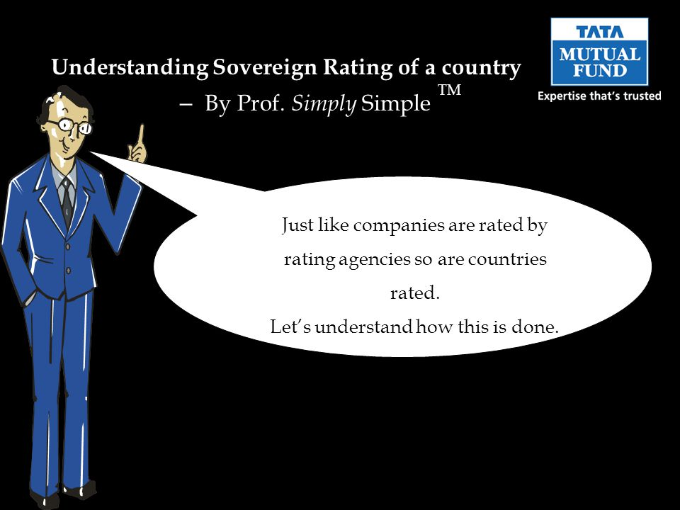 Just like companies are rated by rating agencies so are countries rated.