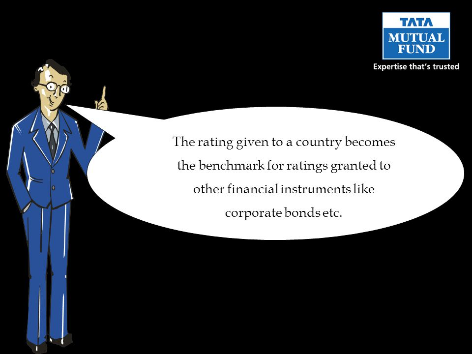 The rating given to a country becomes the benchmark for ratings granted to other financial instruments like corporate bonds etc.
