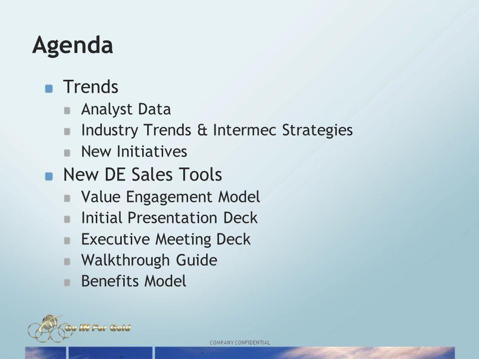 COMPANY CONFIDENTIAL Agenda Trends Analyst Data Industry Trends & Intermec Strategies New Initiatives New DE Sales Tools Value Engagement Model Initia