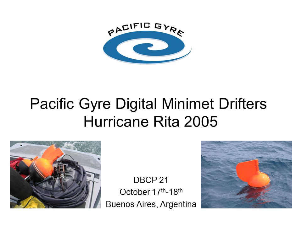 Pacific Gyre Digital Minimet Drifters Hurricane Rita 2005 DBCP 21 October 17 th -18 th Buenos Aires, Argentina