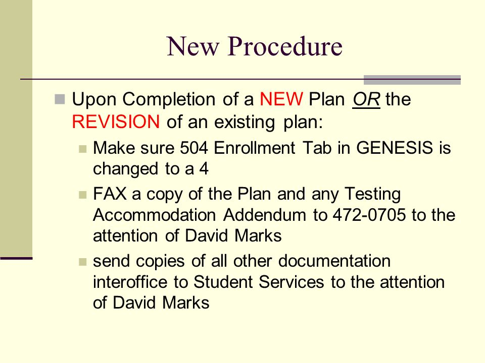 New Procedure Upon Completion of a NEW Plan OR the REVISION of an existing plan: Make sure 504 Enrollment Tab in GENESIS is changed to a 4 FAX a copy