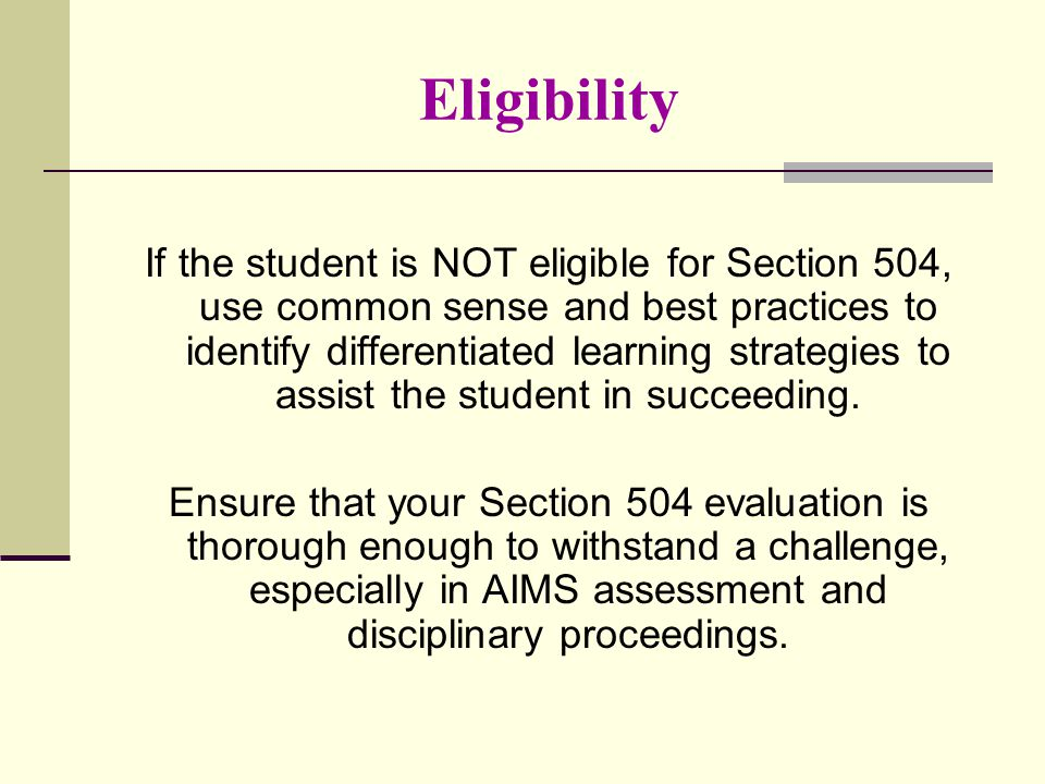 Eligibility If the student is NOT eligible for Section 504, use common sense and best practices to identify differentiated learning strategies to assi