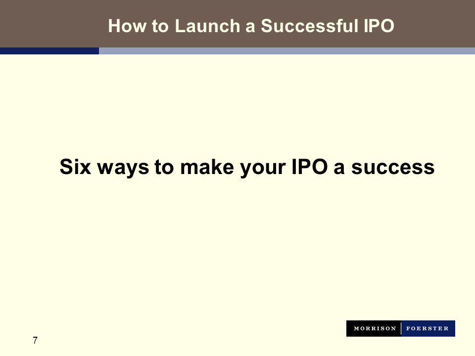 7 Six ways to make your IPO a success How to Launch a Successful IPO