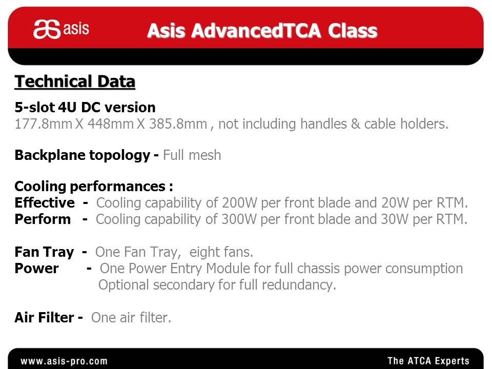 Asis AdvancedTCA Class Technical Data 5-slot 4U DC version 177.8mm X 448mm X 385.8mm, not including handles & cable holders.