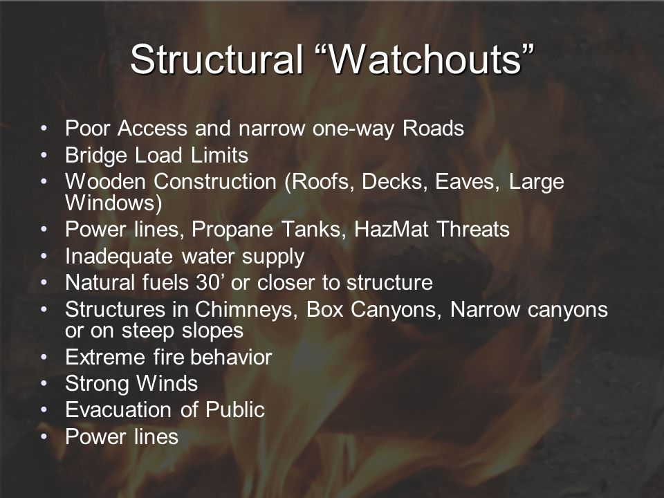 "Structural ""Watchouts"" Poor Access and narrow one-way Roads Bridge Load Limits Wooden Construction (Roofs, Decks, Eaves, Large Windows) Power lines, P"