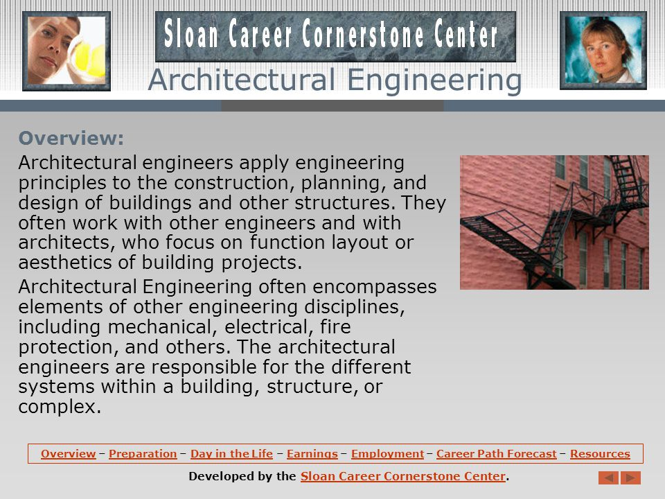 Overview: Architectural engineers apply engineering principles to the construction, planning, and design of buildings and other structures.