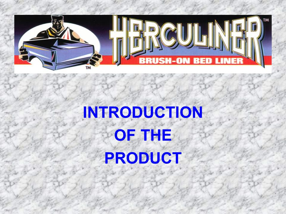 Why 'HERCULINER'.Tough, Textured Polyurethane Protective Coating.