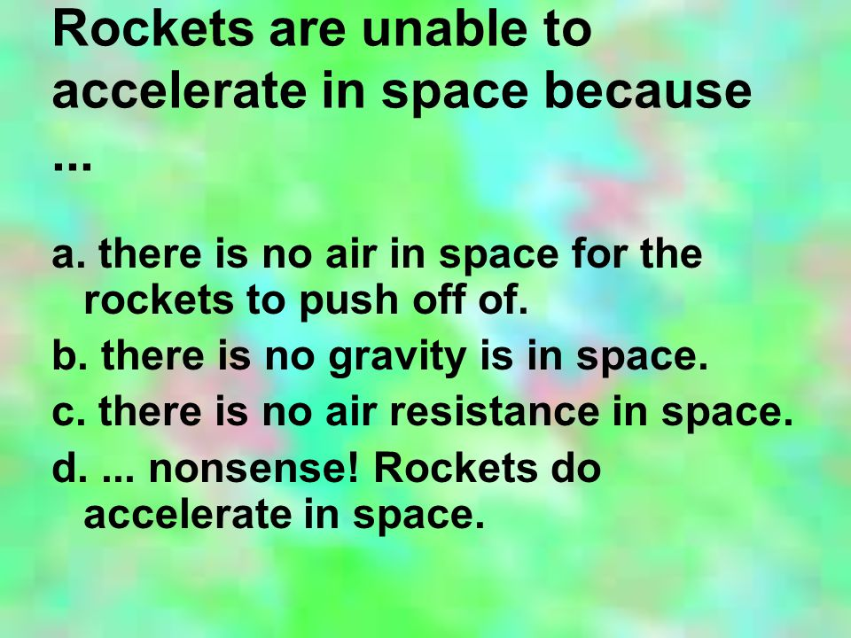 Rockets are unable to accelerate in space because...