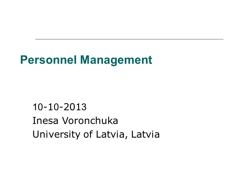 Personnel Management 10 -1 0 -201 3 Inesa Voronchuka University of Latvia, Latvia