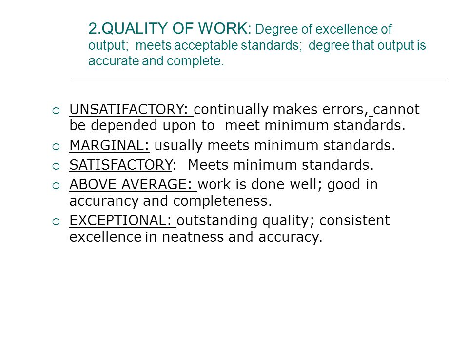 2.QUALITY OF WORK: Degree of excellence of output; meets acceptable standards; degree that output is accurate and complete.
