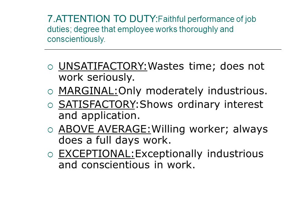 7.ATTENTION TO DUTY: Faithful performance of job duties; degree that employee works thoroughly and conscientiously.