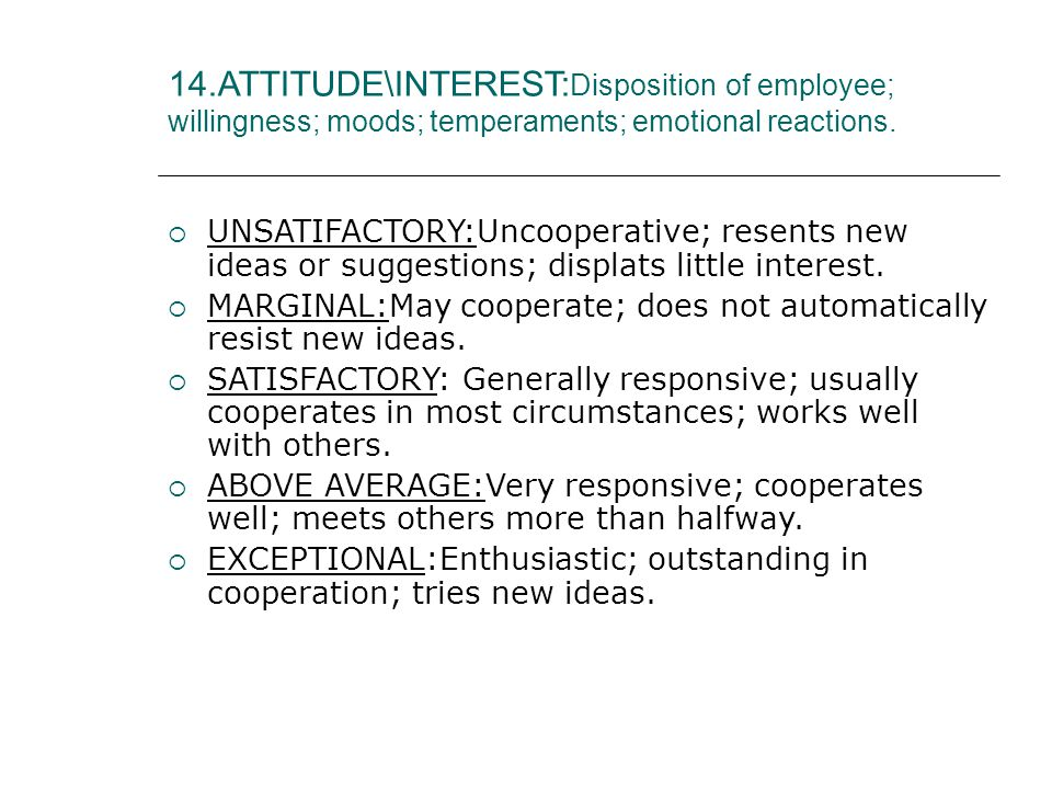 14.ATTITUDE\INTEREST: Disposition of employee; willingness; moods; temperaments; emotional reactions.