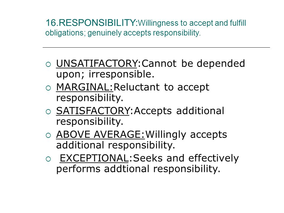 16.RESPONSIBILITY: Willingness to accept and fulfill obligations; genuinely accepts responsibility.