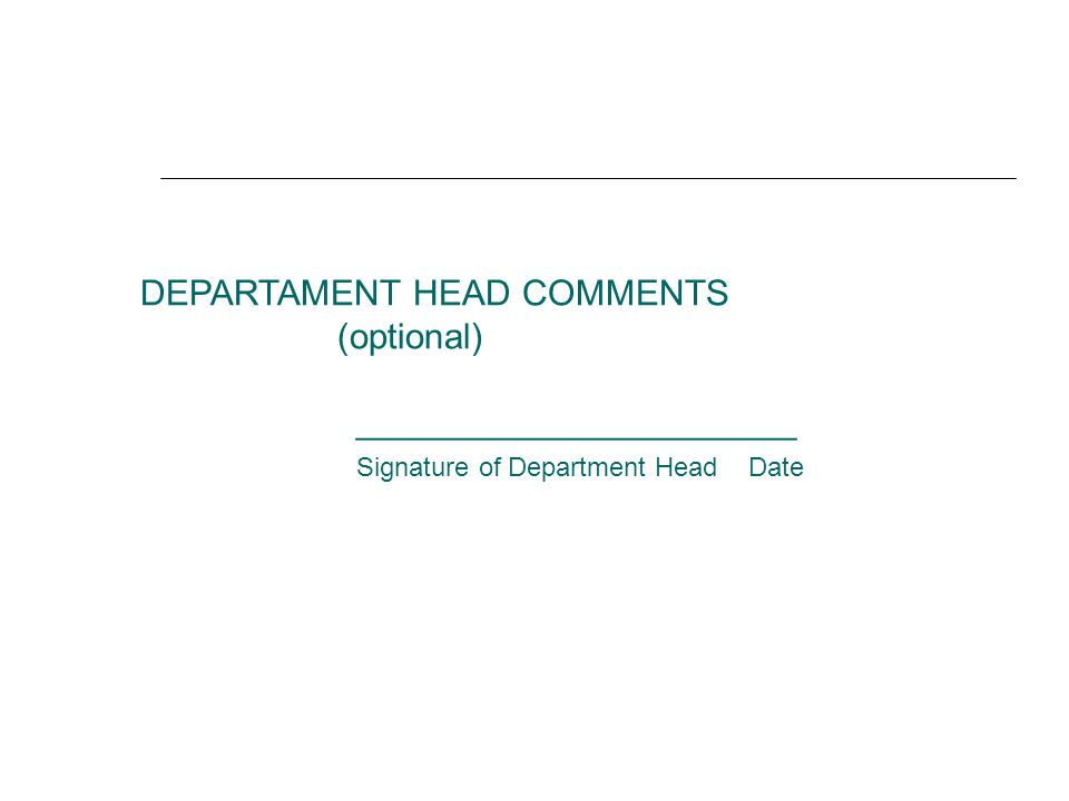 DEPARTAMENT HEAD COMMENTS (optional) ______________________ Signature of Department Head Date