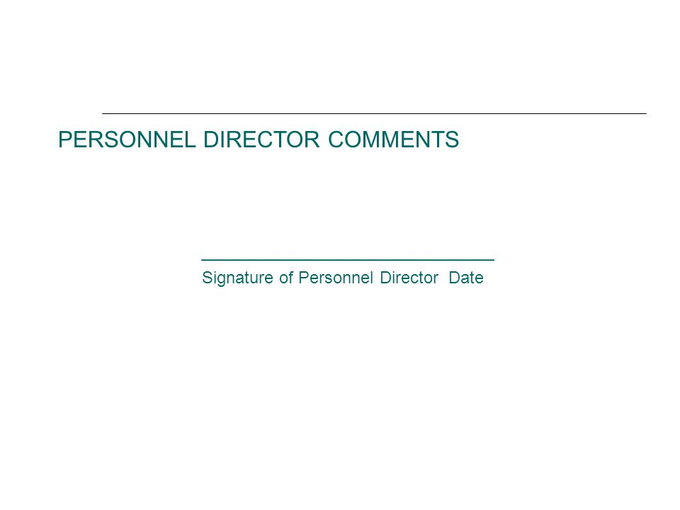 PERSONNEL DIRECTOR COMMENTS _______________________ Signature of Personnel Director Date