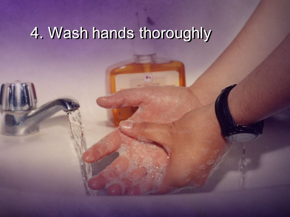 4. Wash hands thoroughly