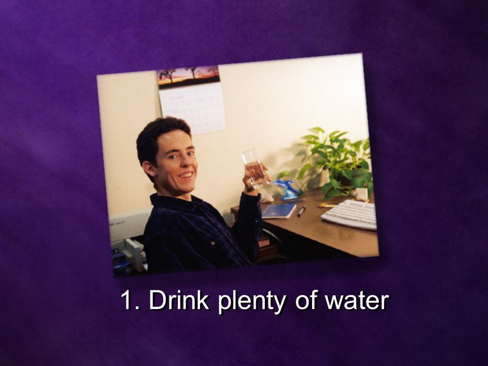 1. Drink plenty of water