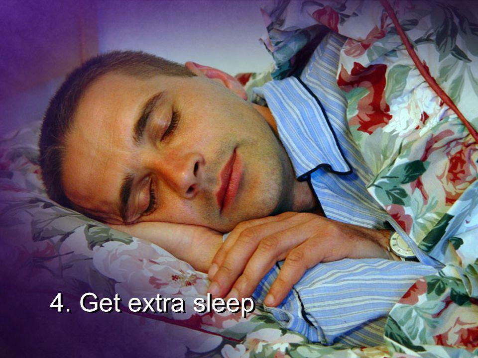 4. Get extra sleep