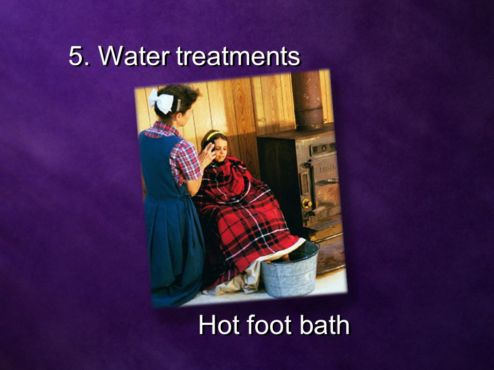 5. Water treatments Hot foot bath