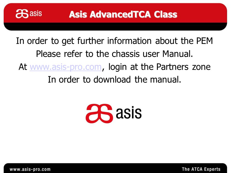 In order to get further information about the PEM Please refer to the chassis user Manual.